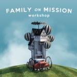 Family on Mission Workshop Image